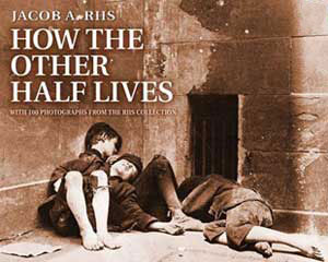 "Jacob Riis' groundbreaking ""How the Other Half Lives."""