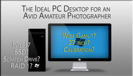 A Quality Desktop for an Enthusiast Photographer and the Inscrutable World of Color Management