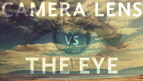 Camera Lens Vs. Human Eye